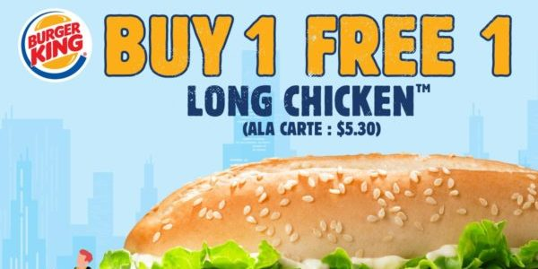 Burger King Singapore Buy 1 FREE 1 Long Chicken Promotion 1-14 Oct 2019 | Why Not Deals 1 & Promotions
