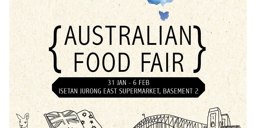 Isetan Singapore Australian Food Fair at Isetan Jurong East Promotion 31 Jan – 6 Feb 2017