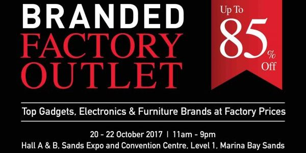 Branded Factory Outlet Singapore Up to 85% Off Promotion 20-22 Oct 2017