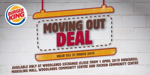 Burger King Singapore Moving Out Deal Buy 1 Get 1 FREE Promotion ends 31 Mar 2019