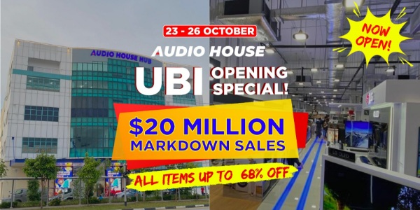 [Audio House $20 Million Markdown Sales] Get Up to 68% OFF at Ubi Opening Special This Weekend!