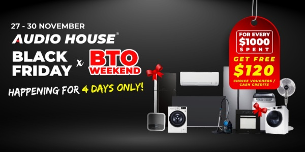 [Audio House Black Friday x BTO Weekend] Get FREE $120 Choice Voucher or Cash Credits For Every $100