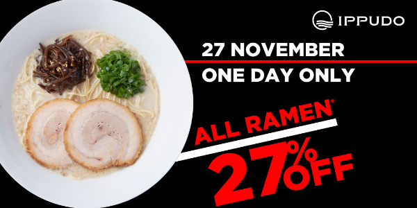 IPPUDO's One-Day-Only, Black Friday Frenzy – Take 27% Off All IPPUDO Ramen! (27 November 2020)