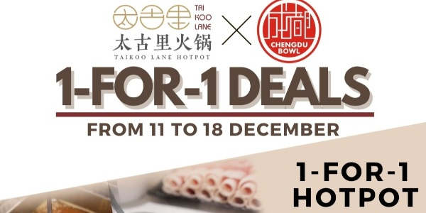 Enjoy Limited-Time 1-for-1 deals at Taikoo Lane Hotpot and Chengdu Bowl this December!