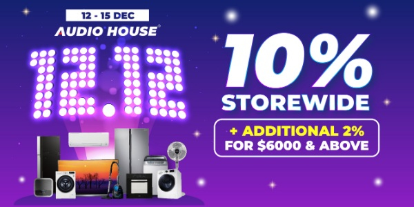 [Promotion] Get 10% Storewide + Additional 2% for $6,000 & Above at Audio House 12.12 Sale!