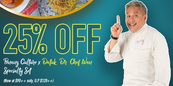 25% off Penang Culture x Malaysia's Most Renowned Celebrity Chef Datuk Chef Wan Specialty Dishes!