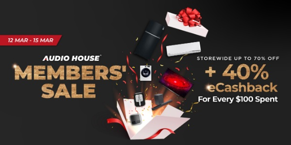 [Audio House Members Exclusive Sale] Get $40 eCashback with Every $100 Spent This Weekend!