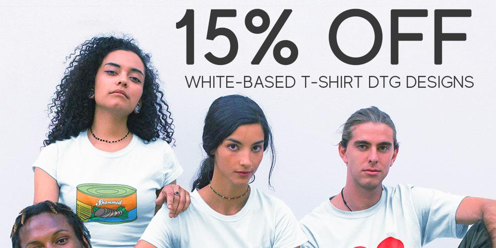 15% OFF All White-based T-shirt DTG Designs