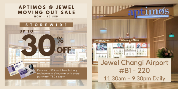 Aptimos @ Jewel Moving Out Sale: Up to 30% off store-wide with return eVouchers! Now till 30 Sep.