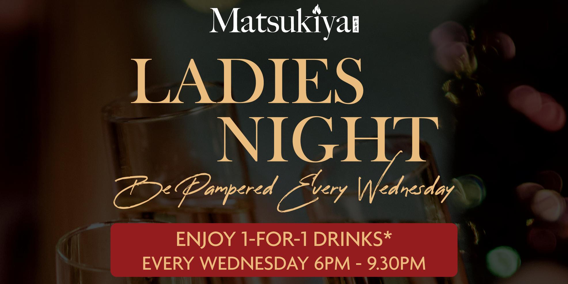 Ladies Night, Enjoy 1 for 1 drinks at Matsukiya